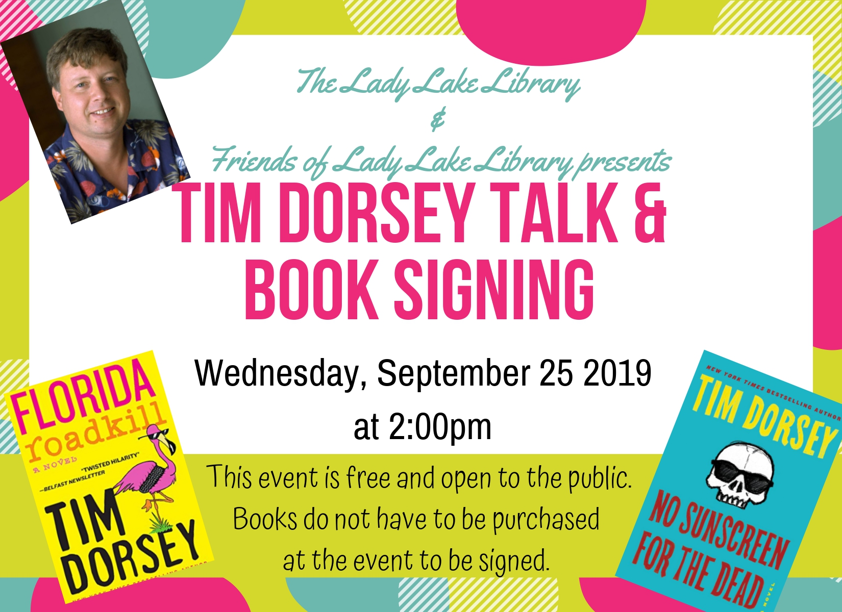 Tim Dorsey Talk & book signing. Wednesday, September 25, 2019 at2pm. Green, pink and blue circles.