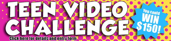 Click here for the Teen Video Challenge Entry Form